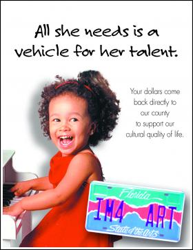 Image: All she needs is a vehicle for her talent.  Your dollars come back directly to our county to support our cultural quality of life.  Florida State of the Arts License Plate.